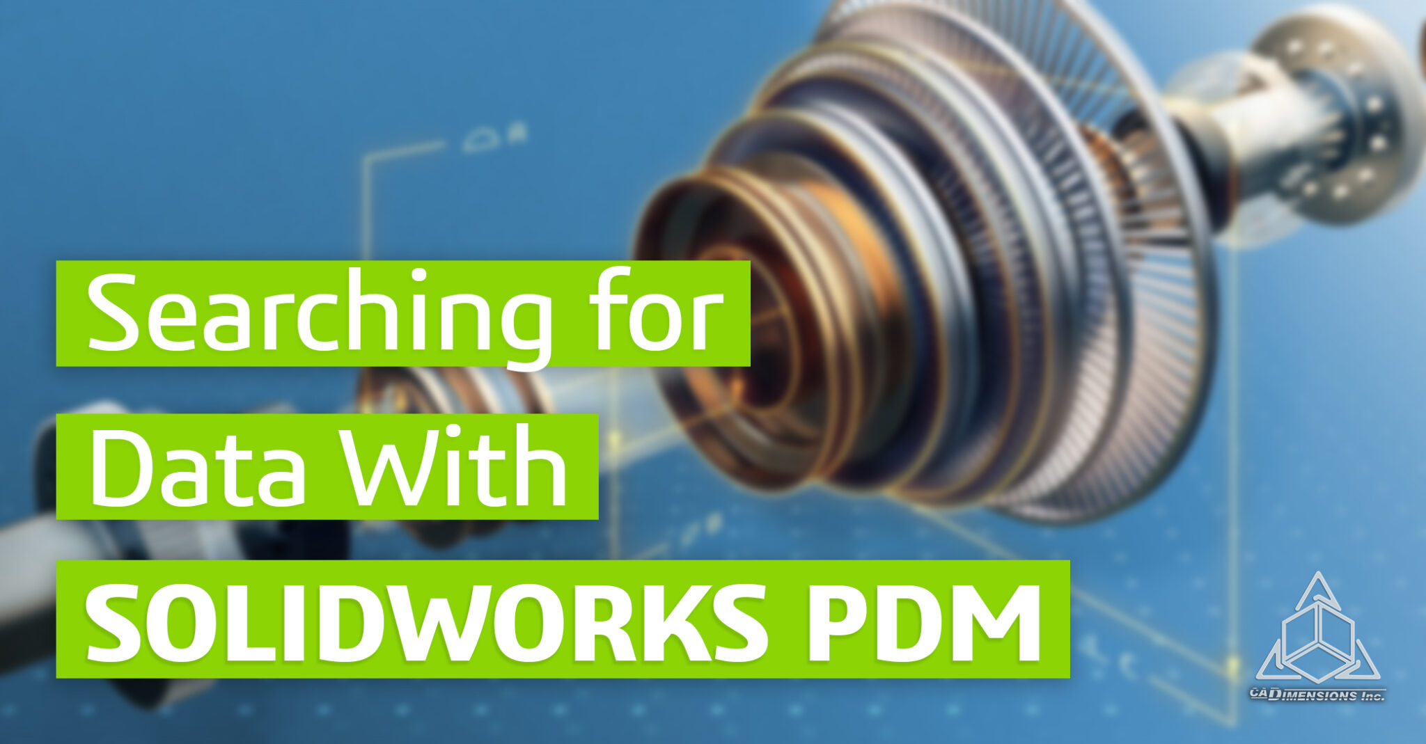 SOLIDWORKS PDM Solves Big a Problem - Searching for Data CADimensions